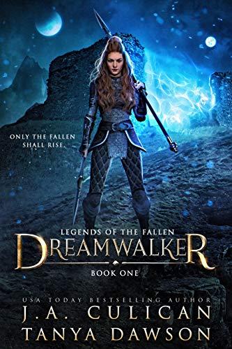 Dreamwalker (Legends of the Fallen Book 1) J.A. Culican and Tanya Dawson