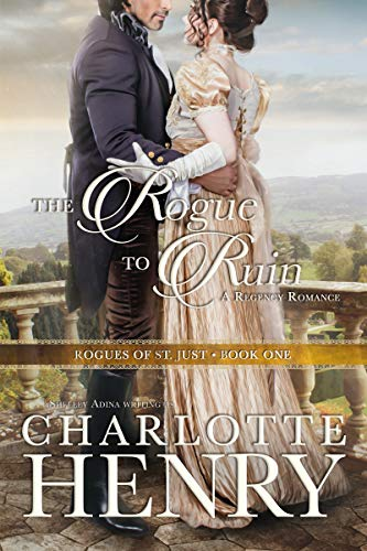 The Rogue to Ruin (Rogues of St. Just Book 1)  Charlotte Henry