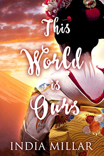 This World is Ours (The Geisha Who Ran Away Book 3)  India Millar