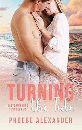 Turning the Tide (Eastern Shore Swingers Book 5) Phoebe Alexander