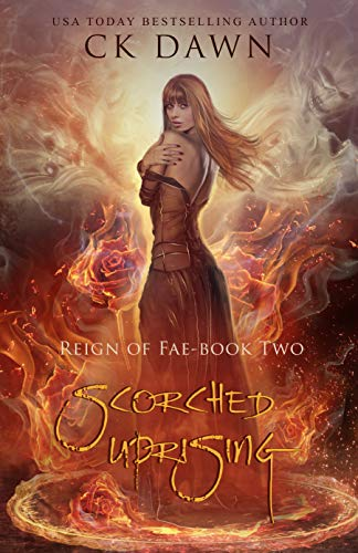 Scorched Uprising (Reign of Fae #2) CK Dawn