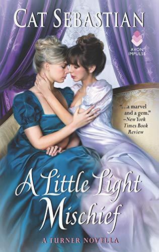 A Little Light Mischief: A Turner Novella  Cat Sebastian