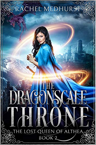 The Dragonscale Throne (The Lost Queen of Althea Book 2)  Rachel Medhurst