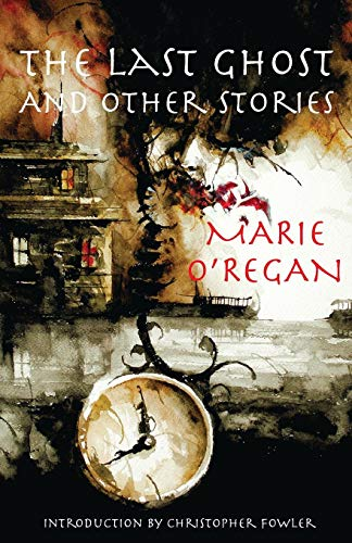The Last Ghost and Other Stories  Marie O'Regan