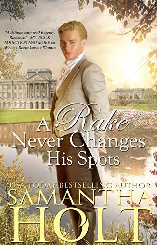 A Rake Never Changes His Spots Samantha Holt