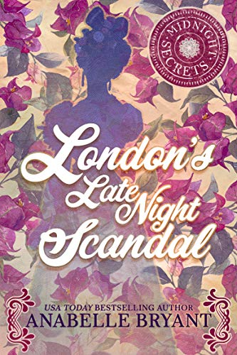 London's Late Night Scandal (Midnight Secrets Book 3)  Anabelle Bryant