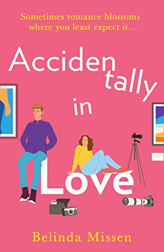 Accidentally in Love: An utterly uplifting laugh out loud romantic comedy Belinda Missen