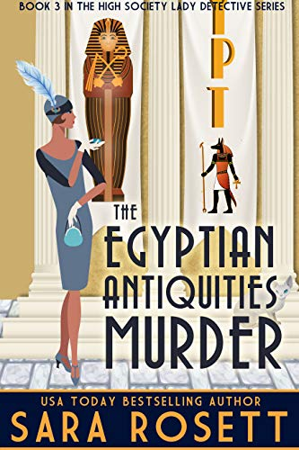 The Egyptian Antiquities Murder (High Society Lady Detective Book 3)   Sara Rosett