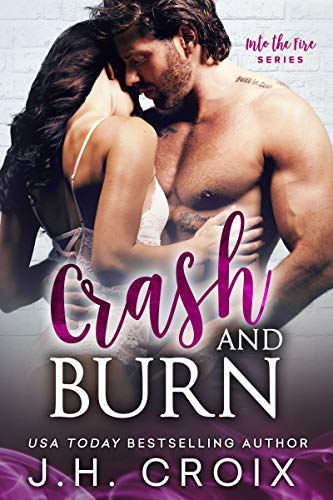 Crash & Burn (Into The Fire Series Book 10)  J.H. Croix