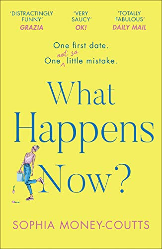 What Happens Now?: the hilarious, hottest, feel-good summer holiday read for 2019!  Sophia Money-Coutts