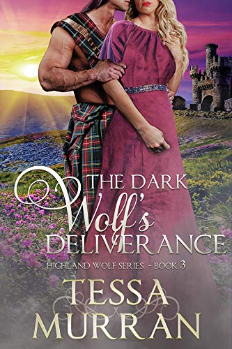 The Dark Wolf's Deliverance (The Highland Wolf Series Book 3) Tessa Murran