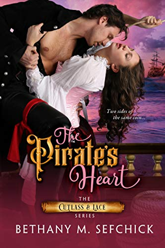 The Pirate's Heart (Cutlass and Lace #1) Bethany Sefchick