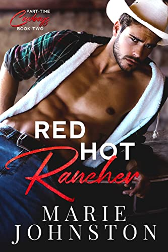 Red Hot Rancher (Part-Time Cowboy Book 2)  Marie Johnston
