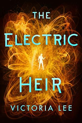 The Electric Heir (Feverwake Book 2)  Victoria Lee