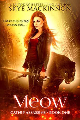 Meow (Catnip Assassins Book 1) Skye MacKinnon