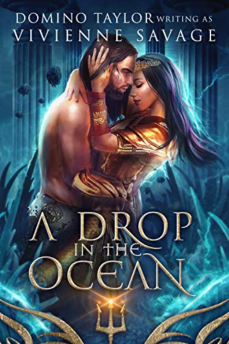 A Drop in the Ocean: a Fantasy Romance (Kingdom in the Sea Book 2)  Vivienne Savage and Domino Taylor