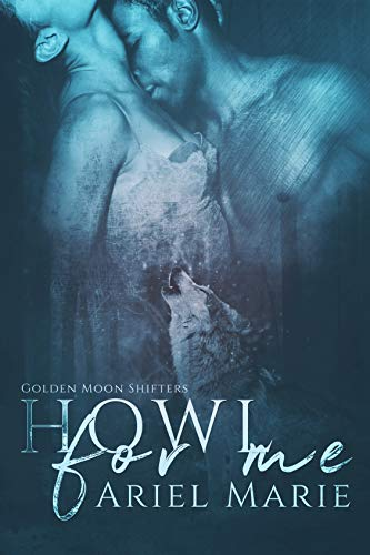 Howl For Me (Golden Moon Shifters Book 1) Ariel Marie