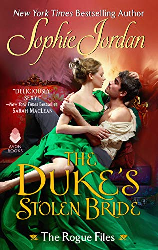 The Duke's Stolen Bride: The Rogue Files Sophie Jordan