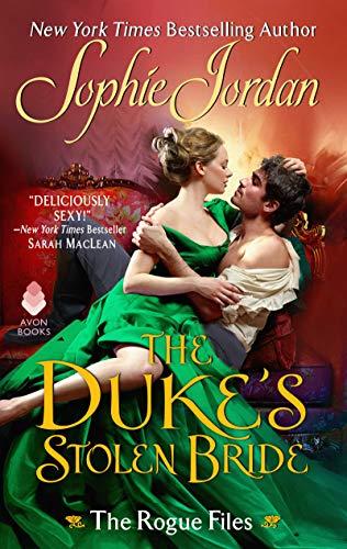 The Duke's Stolen Bride: The Rogue Files Sophie Jordan