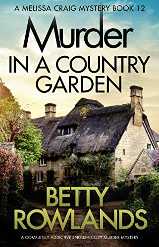 Murder in a Country Garden (A Melissa Craig Mystery Book 12)  Betty Rowlands