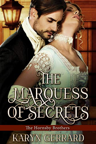 The Marquess of Secrets (The Hornsby Brothers Book 3)  Karyn Gerrard