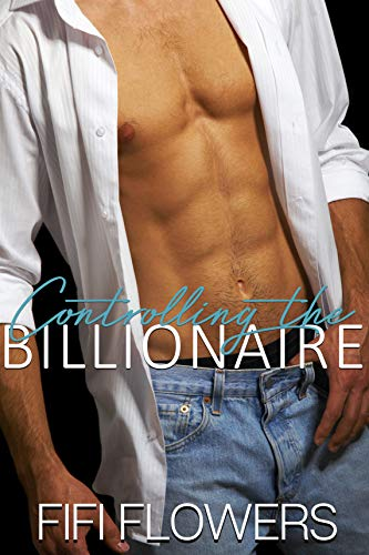 Controlling the Billionaire (Billionaire Communication Book 1) Fifi Flowers