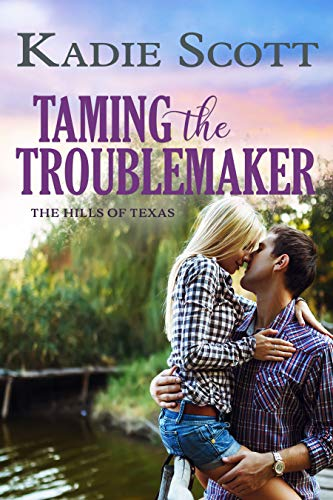 Taming the Troublemaker (The Hills of Texas Book 3)  Kadie Scott