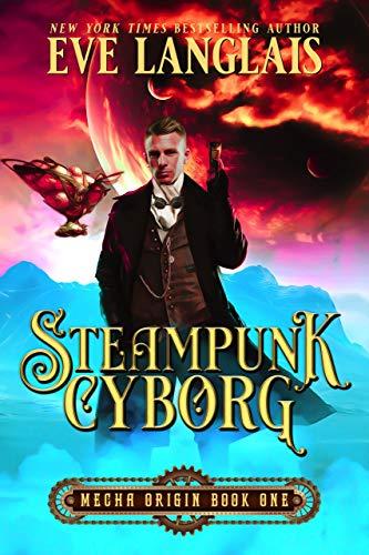 Steampunk Cyborg (Mecha Origin Book 1) Eve Langlais