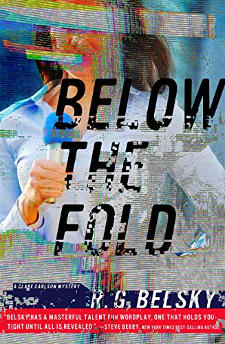 Below the Fold (Clare Carlson Mystery Book 2)  R. G. Belsky