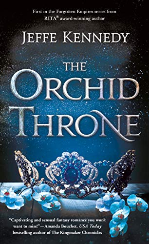 The Orchid Throne (Forgotten Empires Book 1)  Jeffe Kennedy