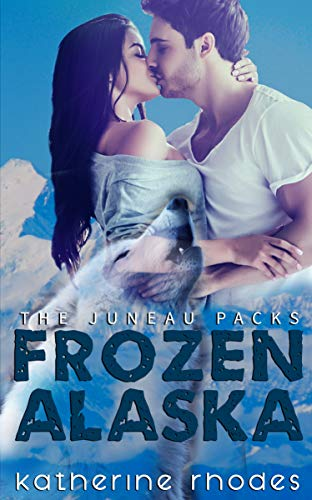 Frozen Alaska (The Juneau Packs Book 2)  Katherine Rhodes