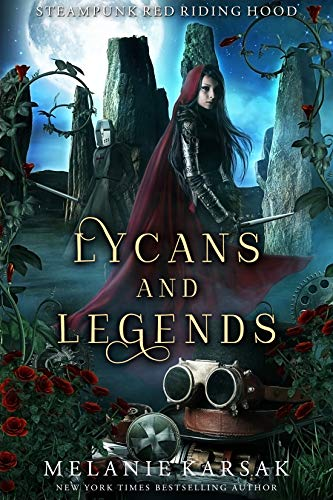 Lycans and Legends: A Steampunk Fairy Tale (Steampunk Red Riding Hood Book 6)   Melanie Karsak