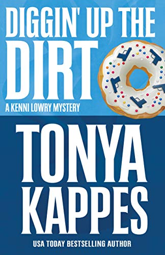 Diggin' Up The Dirt (A Kenni Lowry Mystery Book 7) Tonya Kappes