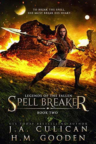 Spell Breaker (Legends of the Fallen Book 2)  J.A. Culican and Tanya Dawson
