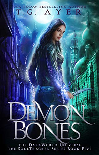 Demon Bones: A SoulTracker Novel #6: (DarkWorld: SoulTracker) T.G. Ayer