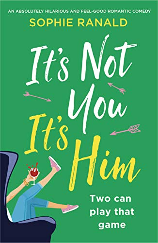 It's Not You It's Him: An absolutely hilarious and feel good romantic comedy  Sophie Ranald