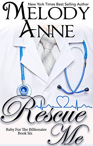 Rescue Me (Baby for the Billionaire, Book 6)   Melody Anne