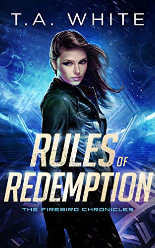 Rules of Redemption (The Firebird Chronicles Book 1) T.A. White