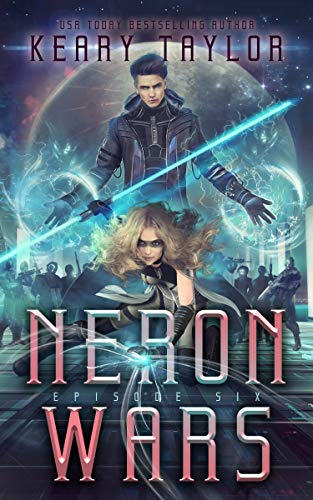 Neron Wars: A Space Fantasy Romance (The Neron Rising Saga Book 6)   Keary Taylor