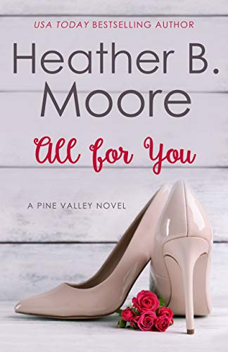 All for You (Pine Valley Book 8)  Heather B. Moore