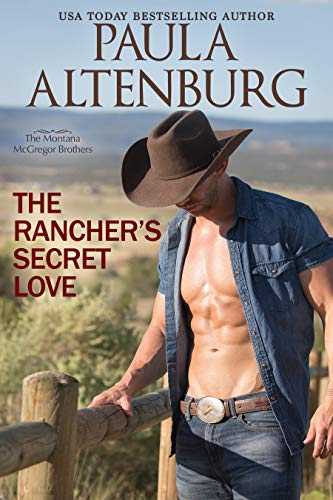 The Rancher's Secret Love (The Montana McGregor Brothers Book 2)  Paula Altenburg