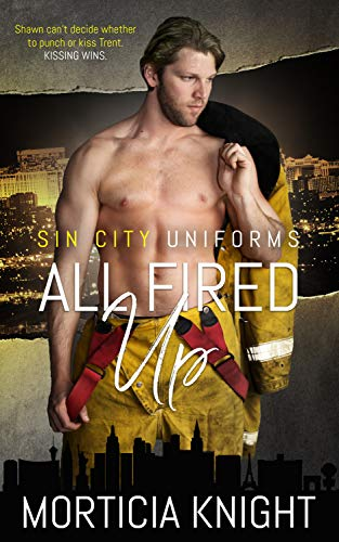All Fired Up (Sin City Uniforms Book 1) Morticia Knight
