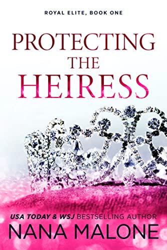 Protecting the Heiress (The Heiress Duet Book 1) Nana Malone