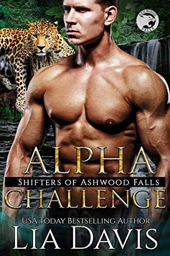 Alpha Challenge (Shifters of Ashwood Falls Book 10)  Lia Davis