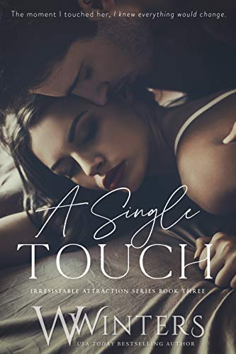 A Single Touch (Irresistible Attraction Book 3)  W. Winters