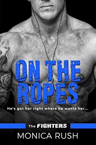 On The Ropes (The Fighters Book 4)  Monica Rush