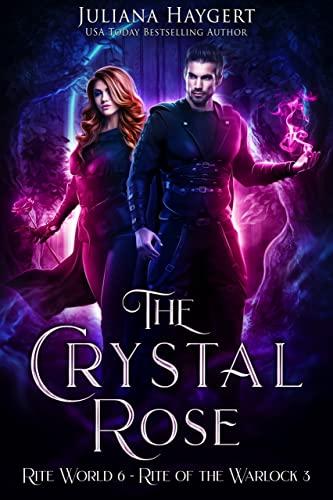 The Crystal Rose (Rite World: Rite of the Warlock Book 3) Juliana Haygert