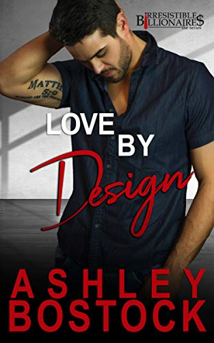 Love By Design (Irresistible Billionaires Book 4)  Ashley Bostock