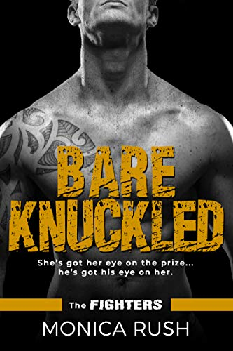 Bare Knuckled (The Fighters Book 3)  Monica Rush