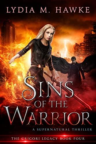 Sins of the Warrior: A Supernatural Thriller (The Grigori Legacy Book 4)  Lydia M. Hawke